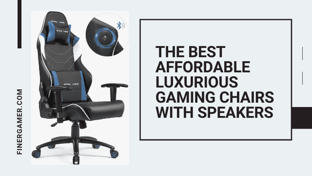 The Best Affordable Luxurious Gaming Chairs With Speakers