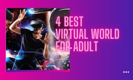 The Best 4 Sensational Virtual Worlds For Adults