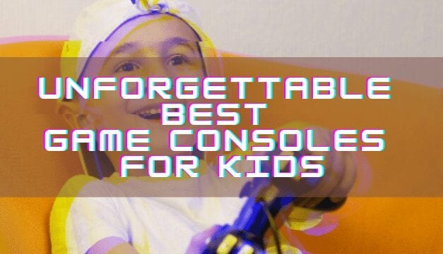 Unforgettable Best Game Consoles For Kids