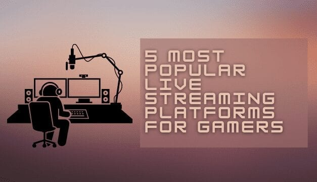 LIVE STREAMING: 5 Most popular platforms for gamers